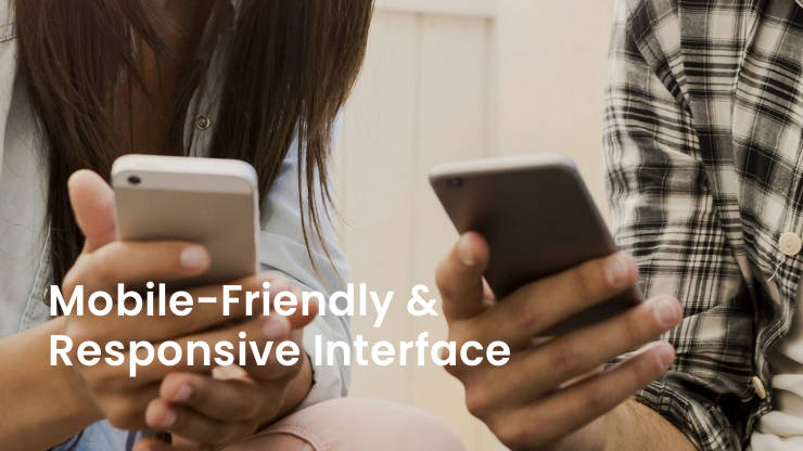 Mobile-Friendly & Responsive Interface