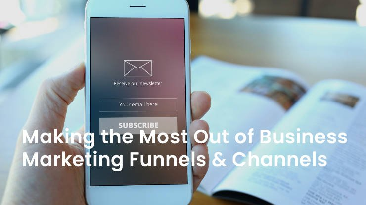 EDM Tips - Making the Most out of Your Business Marketing Funnels and Channels